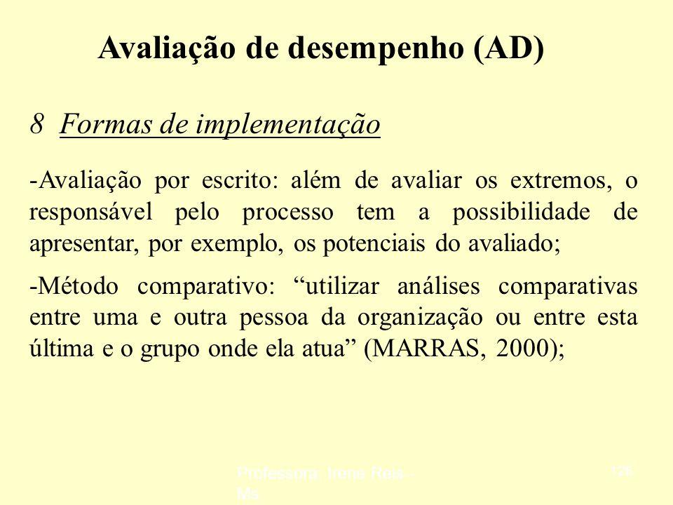 Professora: Irene Reis - Ms 125 Avaliação de desempenho (AD) 8 Formas de implementação - Incidentes críticos: são avaliadas as atitudes das pessoas de