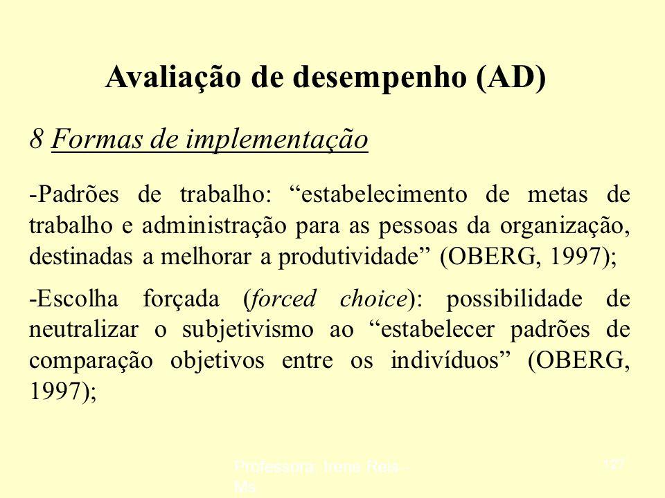 Professora: Irene Reis - Ms 126 Avaliação de desempenho (AD) 8 Formas de implementação -Avaliação por escrito: além de avaliar os extremos, o responsá