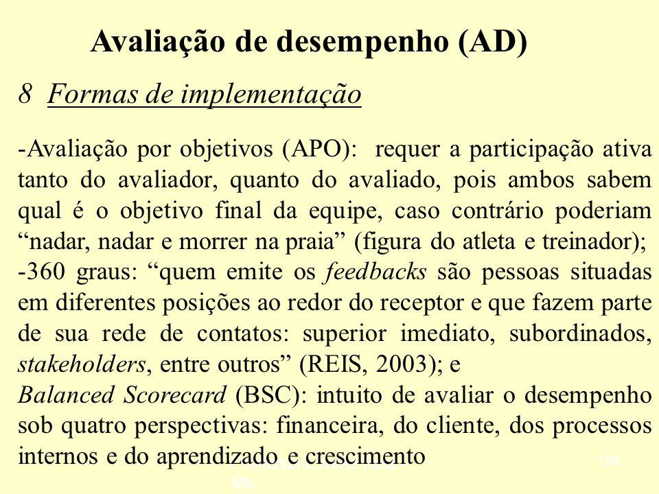 Professora: Irene Reis - Ms 127 Avaliação de desempenho (AD) 8 Formas de implementação -Padrões de trabalho: estabelecimento de metas de trabalho e ad