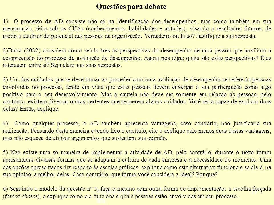 Professora: Irene Reis - Ms 128 Avaliação de desempenho (AD) 8 Formas de implementação -Avaliação por objetivos (APO): requer a participação ativa tan