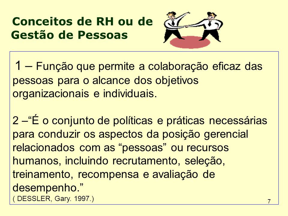 6 O QUE É GESTÃO DE PESSOAS? (Administração de Recursos Humanos) Por que a administração de RH é importante para todos os administradores? Você não qu