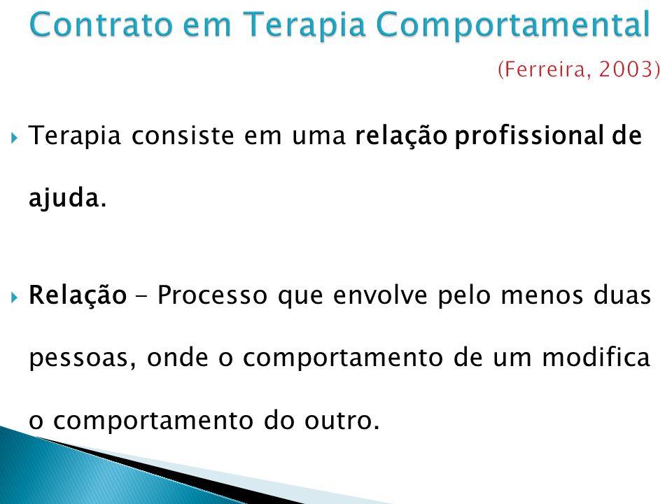 Terapia consiste em uma relação profissional de ajuda. Relação - Processo que envolve pelo menos duas pessoas, onde o comportamento de um modifica o c