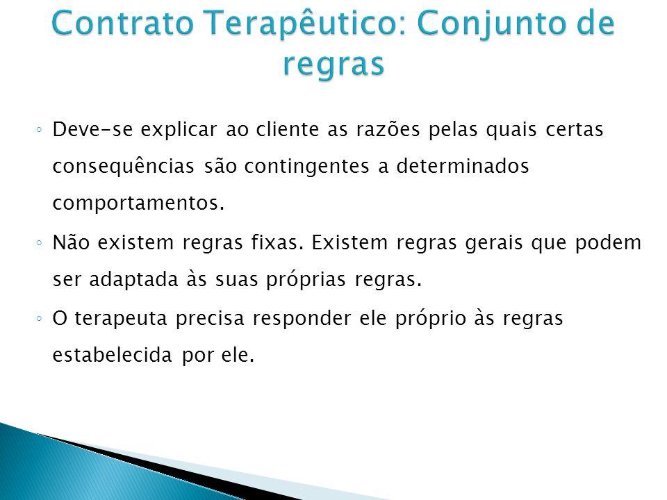 Deve-se explicar ao cliente as razões pelas quais certas consequências são contingentes a determinados comportamentos.