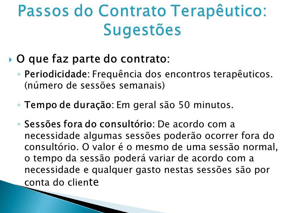 O que faz parte do contrato: Periodicidade: Frequência dos encontros terapêuticos. (número de sessões semanais) Tempo de duração: Em geral são 50 minu