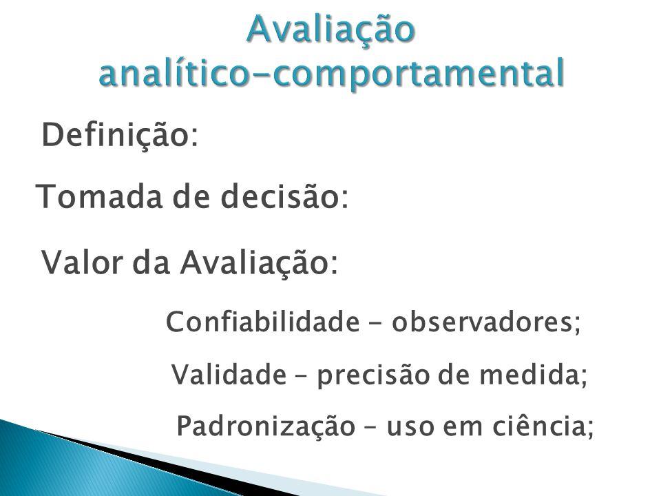 Definição: Tomada de decisão: Valor da Avaliação: Confiabilidade - observadores; Validade – precisão de medida; Padronização – uso em ciência;