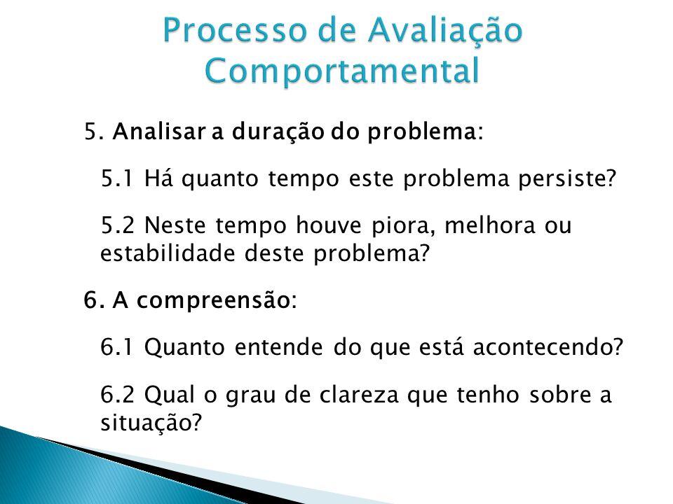5.Analisar a duração do problema: 5.1 Há quanto tempo este problema persiste.