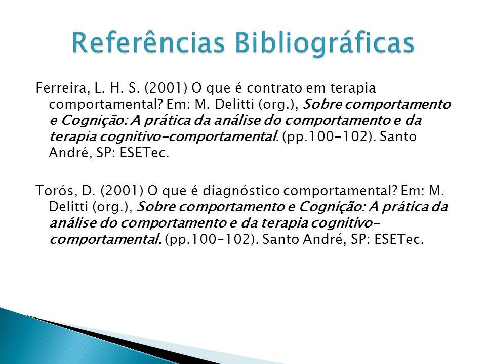 Ferreira, L. H. S. (2001) O que é contrato em terapia comportamental? Em: M. Delitti (org.), Sobre comportamento e Cognição: A prática da análise do c
