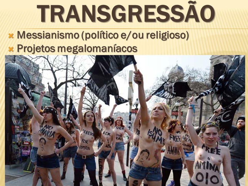 TRANSGRESSÃO Messianismo (político e/ou religioso) Messianismo (político e/ou religioso) Projetos megalomaníacos Projetos megalomaníacos