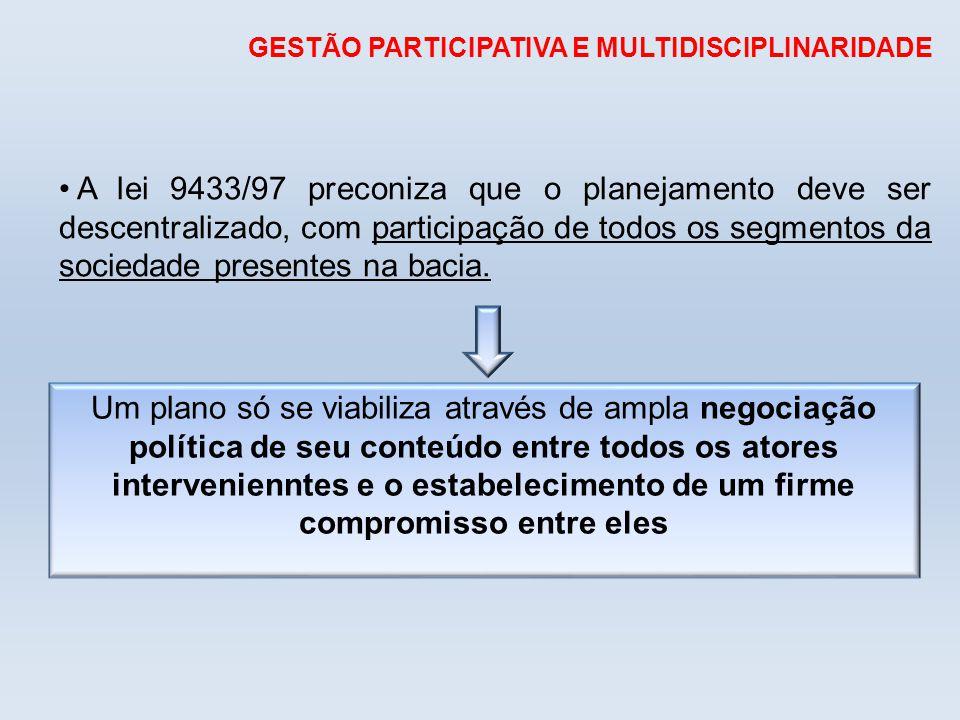 A lei 9433/97 preconiza que o planejamento deve ser descentralizado, com participação de todos os segmentos da sociedade presentes na bacia. GESTÃO PA