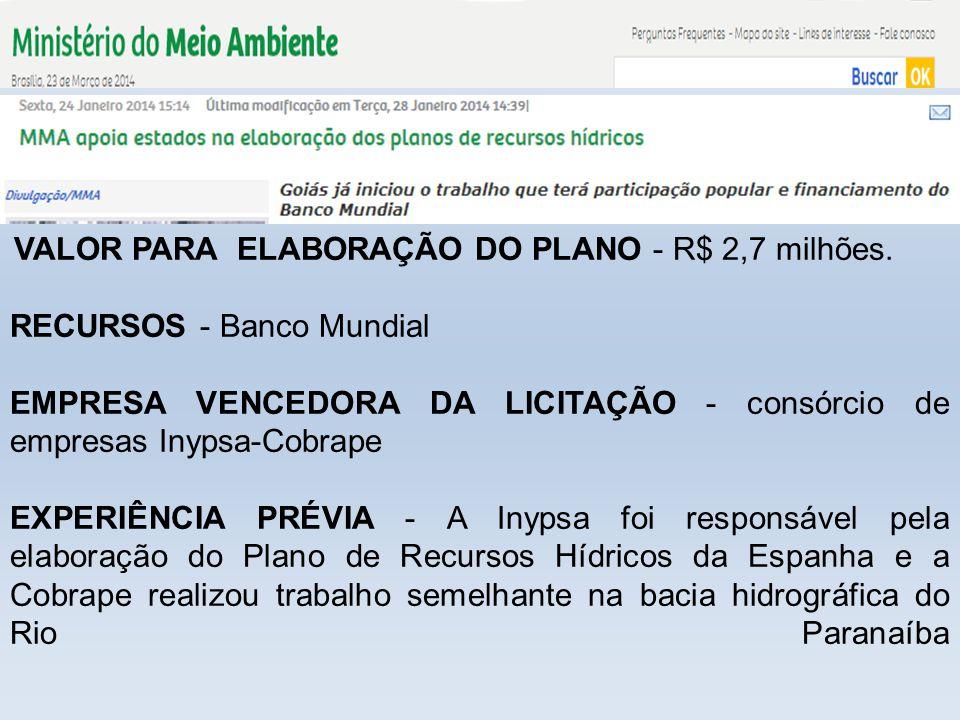 VALOR PARA ELABORAÇÃO DO PLANO - R$ 2,7 milhões. RECURSOS - Banco Mundial EMPRESA VENCEDORA DA LICITAÇÃO - consórcio de empresas Inypsa-Cobrape EXPERI