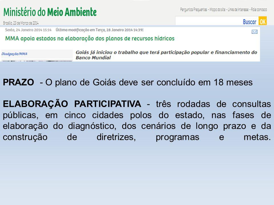 PRAZO - O plano de Goiás deve ser concluído em 18 meses ELABORAÇÃO PARTICIPATIVA - três rodadas de consultas públicas, em cinco cidades polos do estad