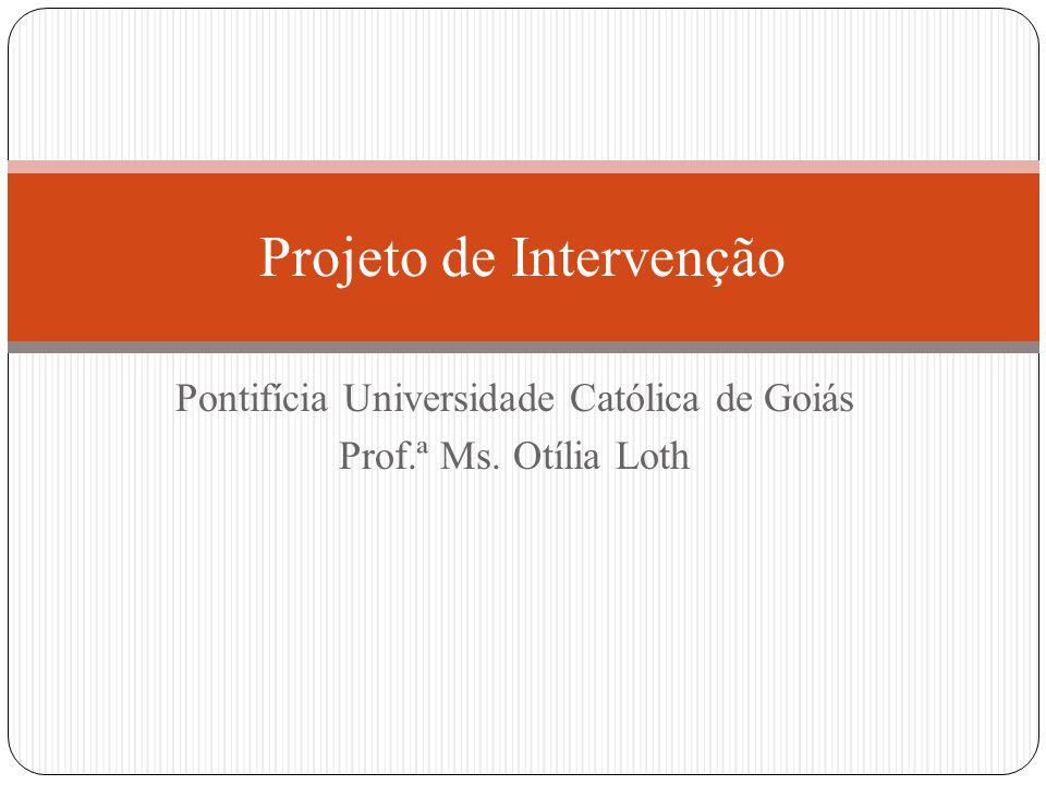 Objetivos A elaboração do projeto de intervenção depende dos OBJETIVOS.