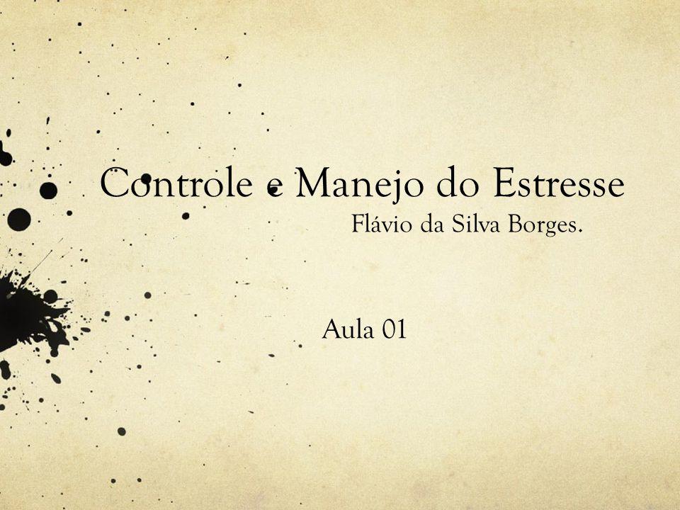Controle e Manejo do Estresse Aula 01 Flávio da Silva Borges.
