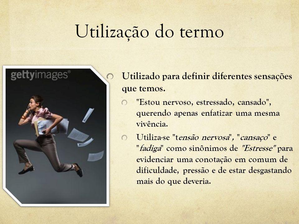 Utilização do termo Utilizado para definir diferentes sensações que temos.