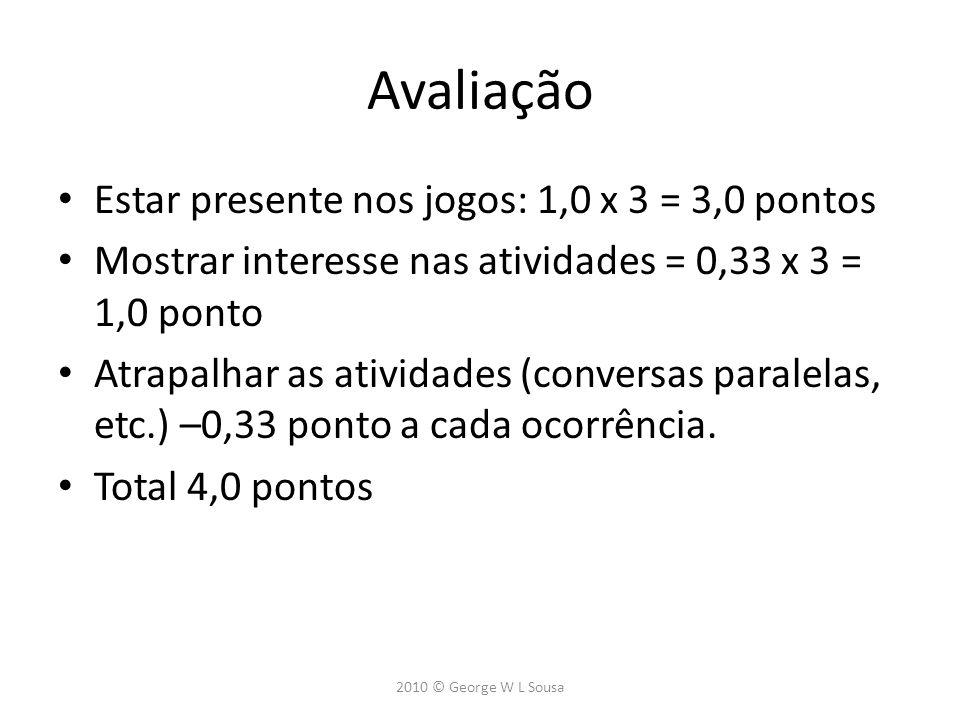Avaliação Estar presente nos jogos: 1,0 x 3 = 3,0 pontos Mostrar interesse nas atividades = 0,33 x 3 = 1,0 ponto Atrapalhar as atividades (conversas p