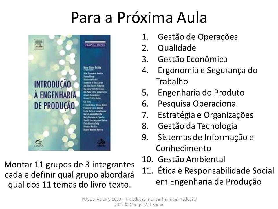 Montar 11 grupos de 3 integrantes cada e definir qual grupo abordará qual dos 11 temas do livro texto. Para a Próxima Aula PUCGOIÁS ENG 1090 – Introdu