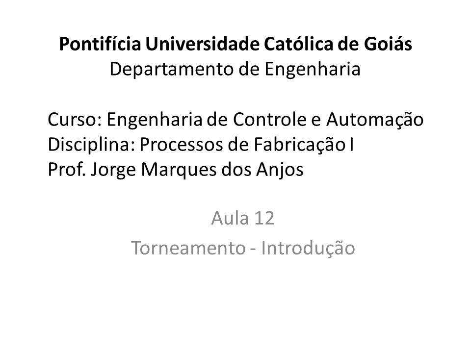Pontifícia Universidade Católica de Goiás Departamento de Engenharia Curso: Engenharia de Controle e Automação Disciplina: Processos de Fabricação I P