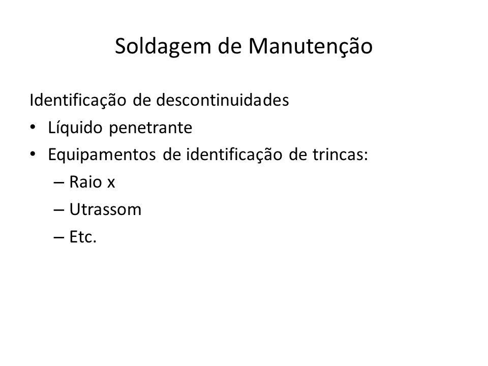 Soldagem de Manutenção Identificação de descontinuidades Líquido penetrante Equipamentos de identificação de trincas: – Raio x – Utrassom – Etc.