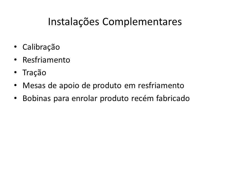 Instalações Complementares Calibração Resfriamento Tração Mesas de apoio de produto em resfriamento Bobinas para enrolar produto recém fabricado