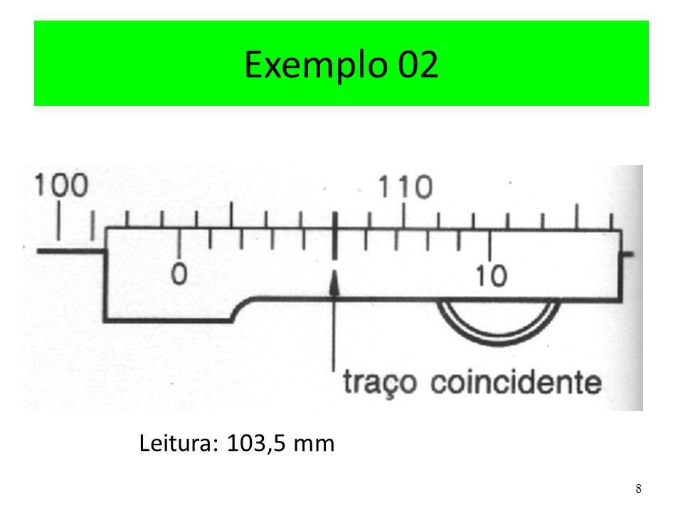 8 Exemplo 02 Leitura: 103,5 mm