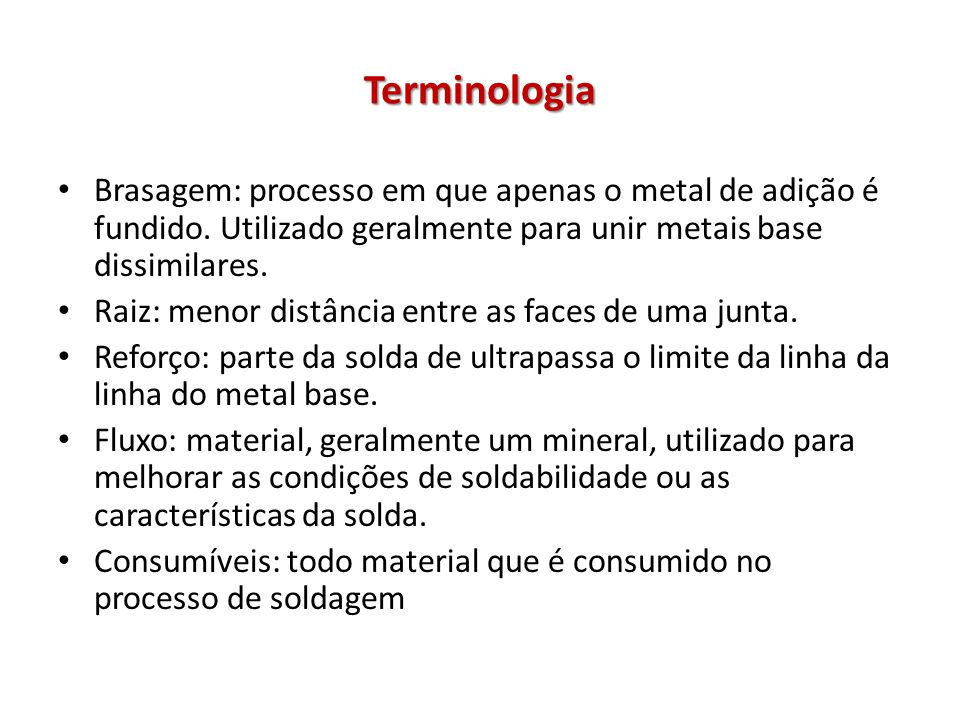 Terminologia Brasagem: processo em que apenas o metal de adição é fundido.