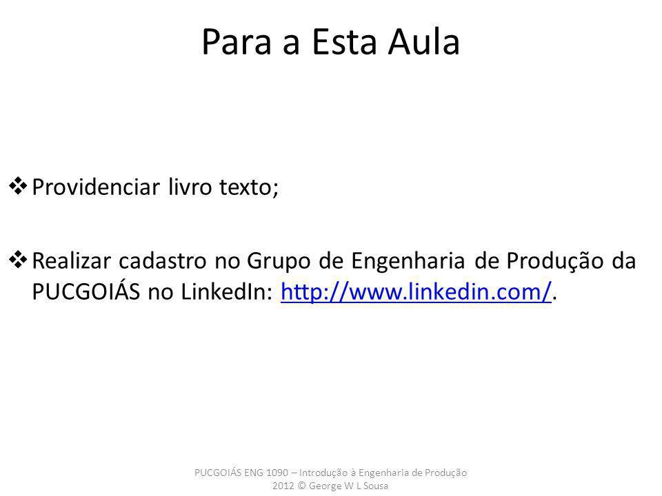 Providenciar livro texto; Realizar cadastro no Grupo de Engenharia de Produção da PUCGOIÁS no LinkedIn: http://www.linkedin.com/.http://www.linkedin.c