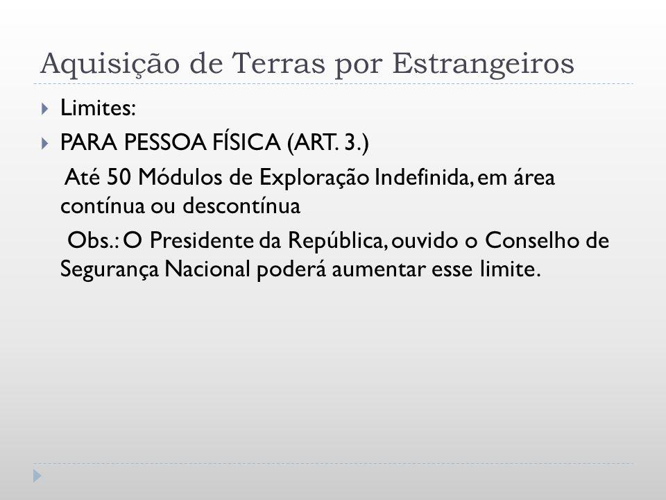 Aquisição de Terras por Estrangeiros Limites: PARA PESSOA FÍSICA (ART. 3.) Até 50 Módulos de Exploração Indefinida, em área contínua ou descontínua Ob