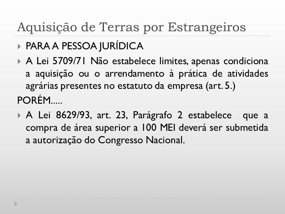 Aquisição de Terras por Estrangeiros PARA A PESSOA JURÍDICA A Lei 5709/71 Não estabelece limites, apenas condiciona a aquisição ou o arrendamento à pr