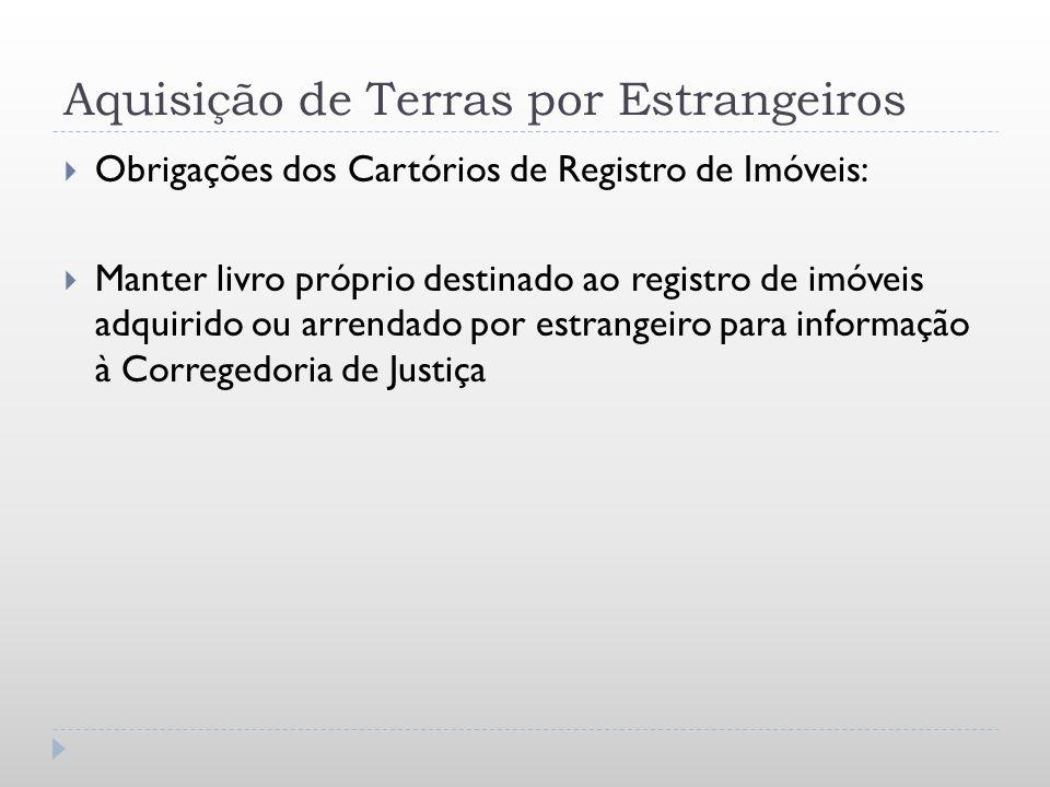 Aquisição de Terras por Estrangeiros Obrigações dos Cartórios de Registro de Imóveis: Manter livro próprio destinado ao registro de imóveis adquirido