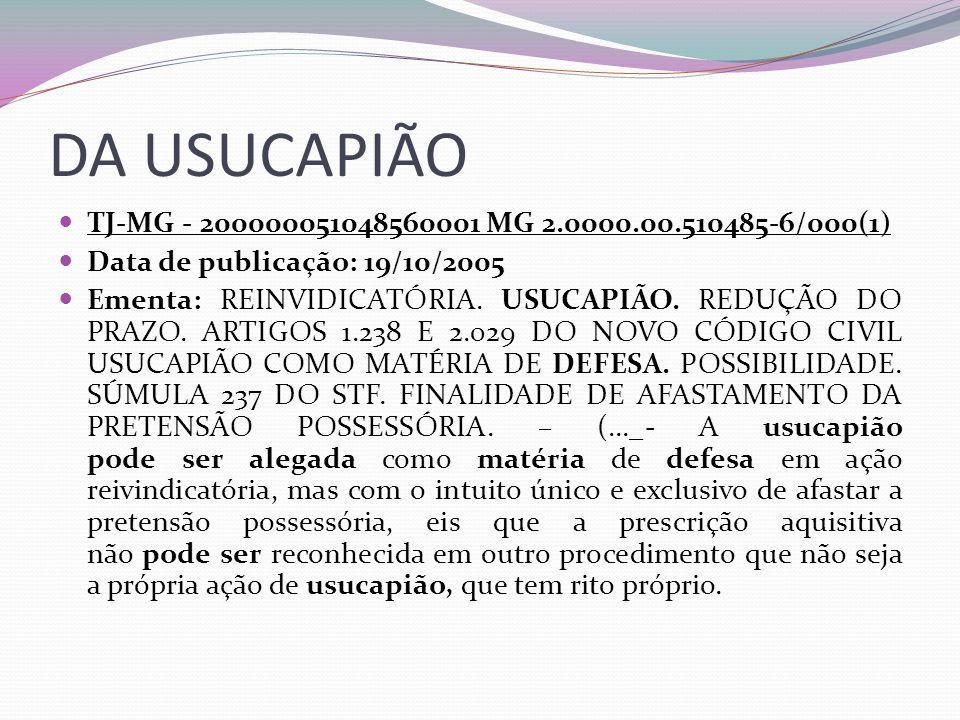 DA USUCAPIÃO TJ-MG - 200000051048560001 MG 2.0000.00.510485-6/000(1) Data de publicação: 19/10/2005 Ementa: REINVIDICATÓRIA. USUCAPIÃO. REDUÇÃO DO PRA