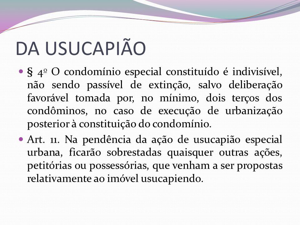 DA USUCAPIÃO § 4 o O condomínio especial constituído é indivisível, não sendo passível de extinção, salvo deliberação favorável tomada por, no mínimo,