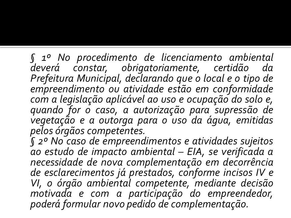 § 1º No procedimento de licenciamento ambiental deverá constar, obrigatoriamente, certidão da Prefeitura Municipal, declarando que o local e o tipo de
