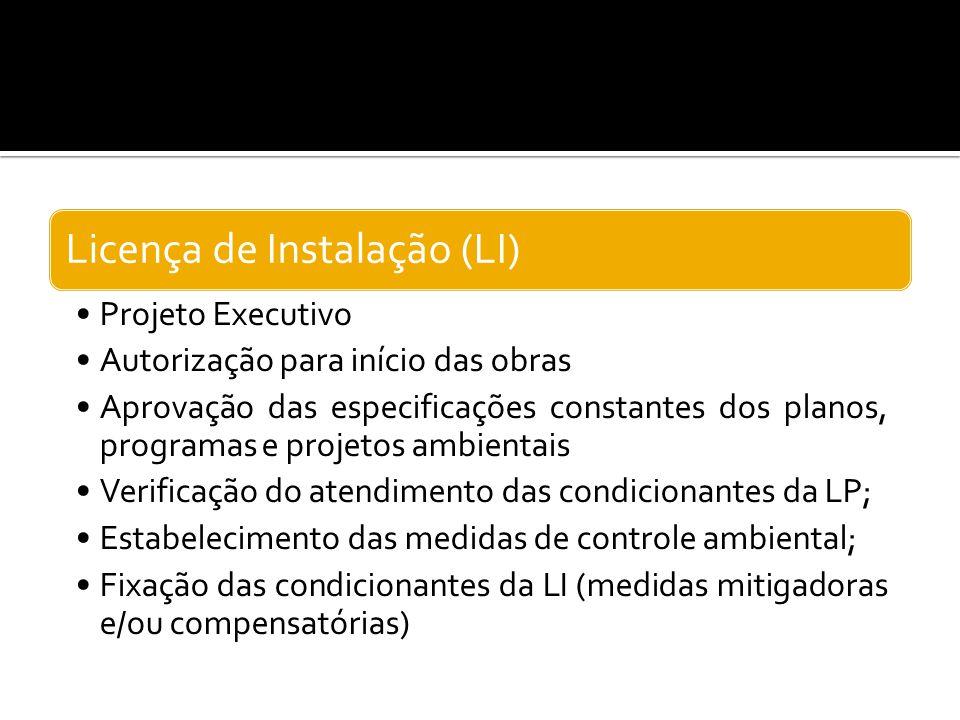 Licença de Instalação (LI) Projeto Executivo Autorização para início das obras Aprovação das especificações constantes dos planos, programas e projeto