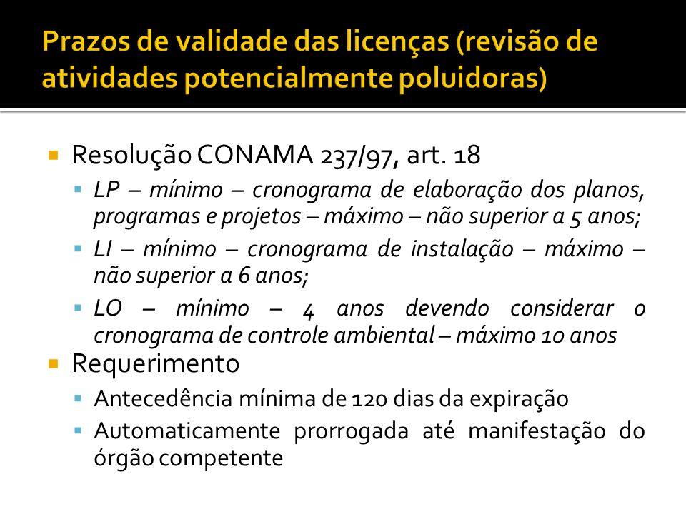 Resolução CONAMA 237/97, art. 18 LP – mínimo – cronograma de elaboração dos planos, programas e projetos – máximo – não superior a 5 anos; LI – mínimo