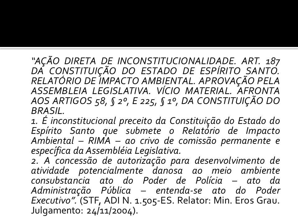 AÇÃO DIRETA DE INCONSTITUCIONALIDADE. ART. 187 DA CONSTITUIÇÃO DO ESTADO DE ESPÍRITO SANTO. RELATÓRIO DE IMPACTO AMBIENTAL. APROVAÇÃO PELA ASSEMBLEIA