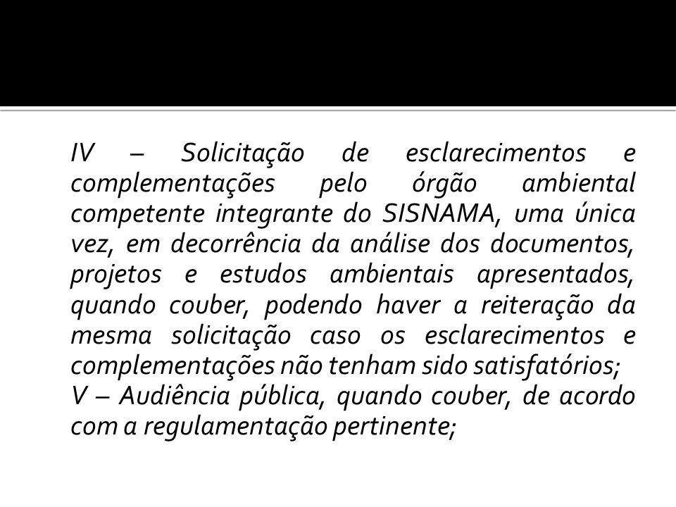 IV – Solicitação de esclarecimentos e complementações pelo órgão ambiental competente integrante do SISNAMA, uma única vez, em decorrência da análise