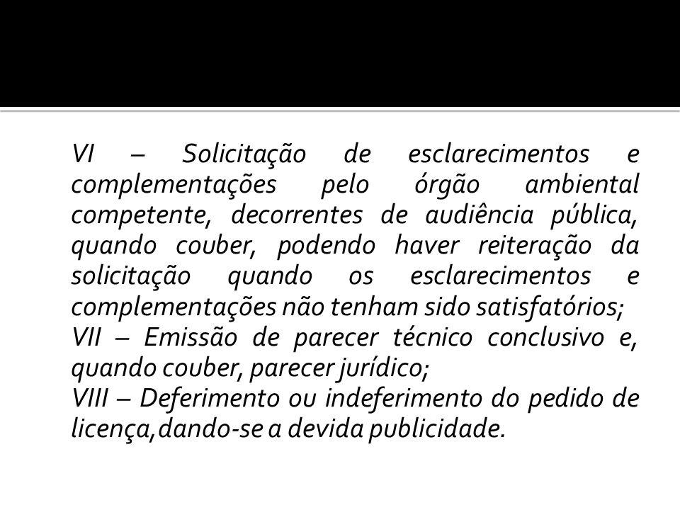 VI – Solicitação de esclarecimentos e complementações pelo órgão ambiental competente, decorrentes de audiência pública, quando couber, podendo haver