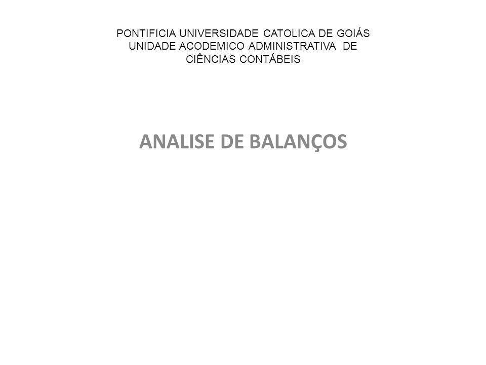 PONTIFICIA UNIVERSIDADE CATOLICA DE GOIÁS UNIDADE ACODEMICO ADMINISTRATIVA DE CIÊNCIAS CONTÁBEIS ANALISE DE BALANÇOS