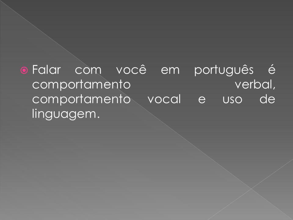 Falar com você em português é comportamento verbal, comportamento vocal e uso de linguagem.