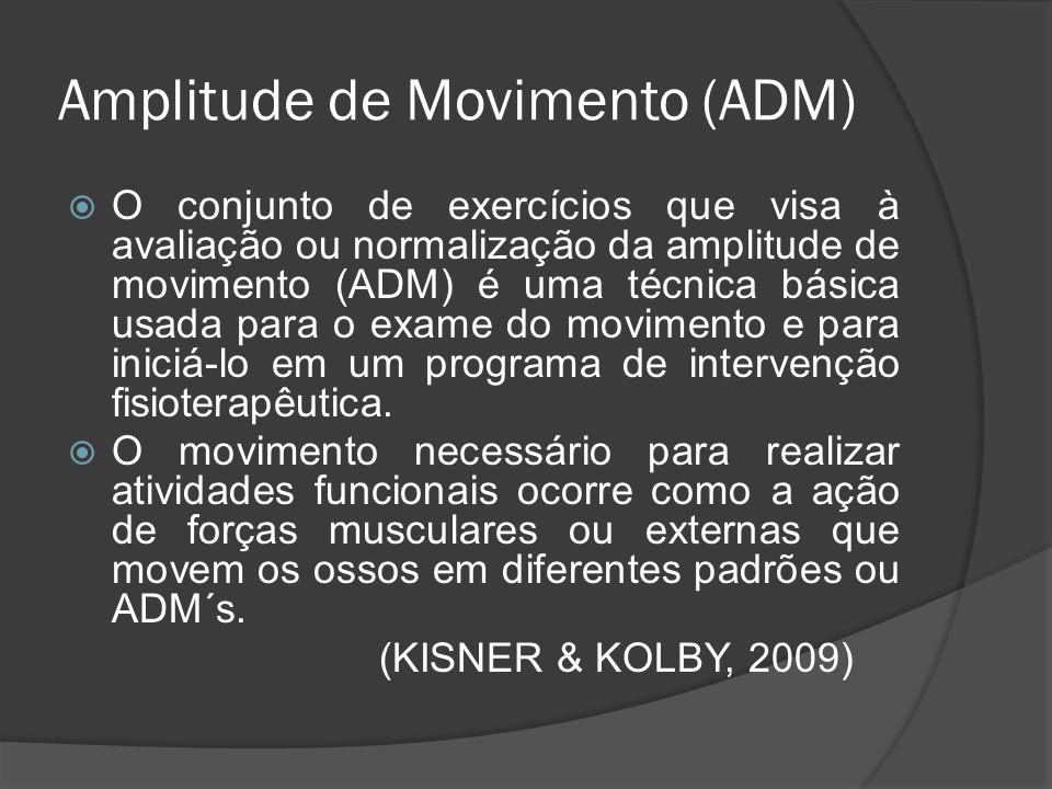 Amplitude de Movimento (ADM) O conjunto de exercícios que visa à avaliação ou normalização da amplitude de movimento (ADM) é uma técnica básica usada