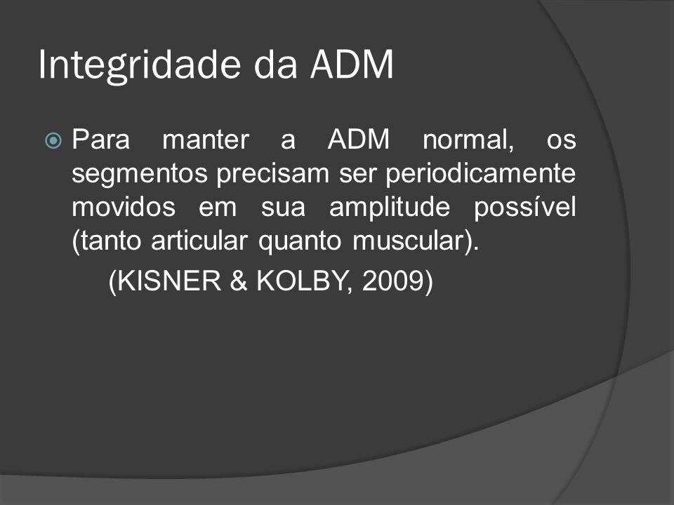 Integridade da ADM Para manter a ADM normal, os segmentos precisam ser periodicamente movidos em sua amplitude possível (tanto articular quanto muscul