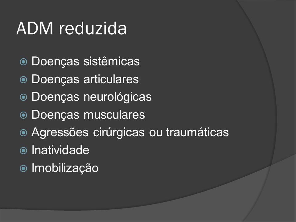 ADM reduzida Doenças sistêmicas Doenças articulares Doenças neurológicas Doenças musculares Agressões cirúrgicas ou traumáticas Inatividade Imobilizaç