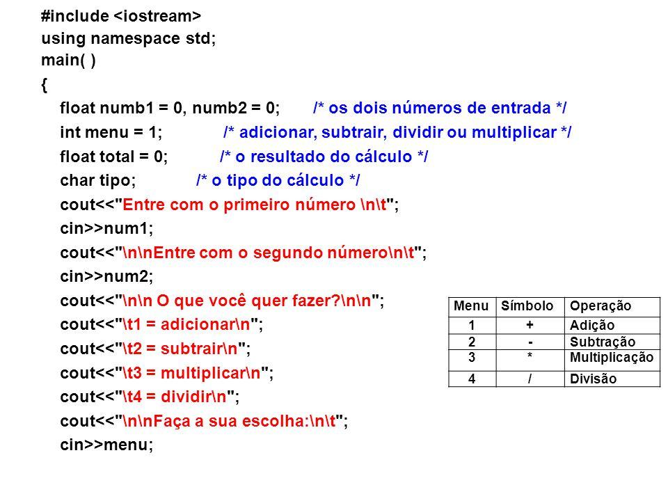 #include using namespace std; main( ) { float numb1 = 0, numb2 = 0; /* os dois números de entrada */ int menu = 1; /* adicionar, subtrair, dividir ou