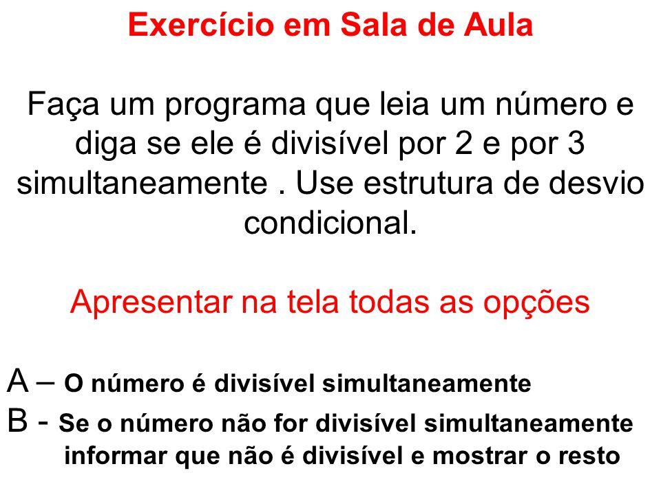 Exercício em Sala de Aula Faça um programa que leia um número e diga se ele é divisível por 2 e por 3 simultaneamente. Use estrutura de desvio condici