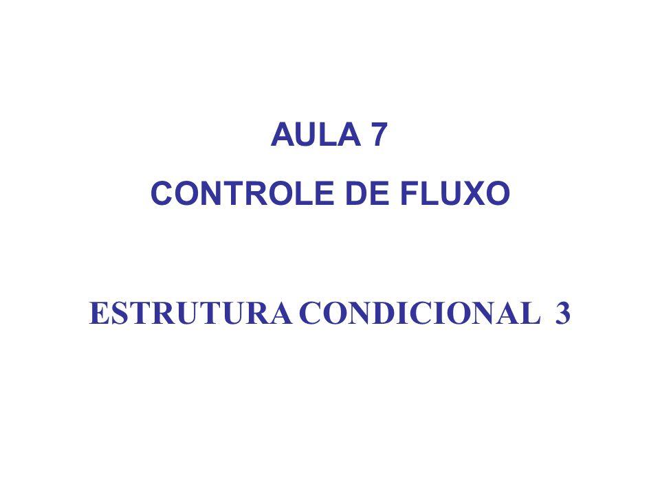 AULA 7 CONTROLE DE FLUXO ESTRUTURA CONDICIONAL 3
