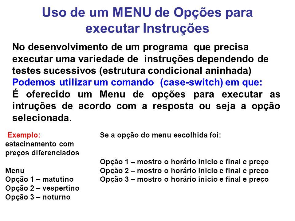 Uso de um MENU de Opções para executar Instruções No desenvolvimento de um programa que precisa executar uma variedade de instruções dependendo de tes