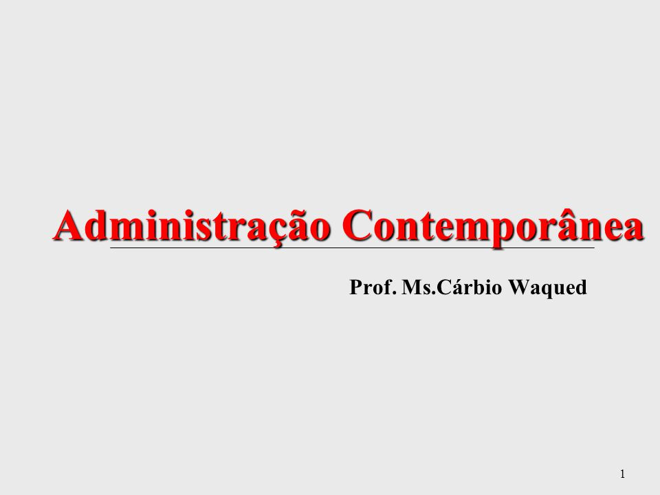 1 Administração Contemporânea Administração Contemporânea Prof. Ms.Cárbio Waqued