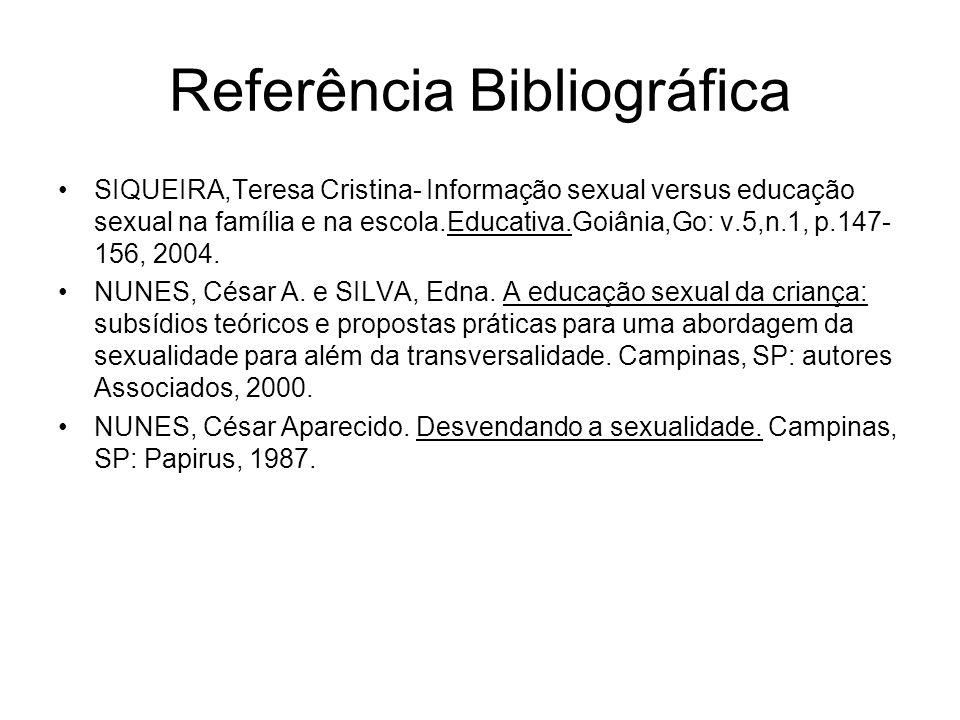 Referência Bibliográfica SIQUEIRA,Teresa Cristina- Informação sexual versus educação sexual na família e na escola.Educativa.Goiânia,Go: v.5,n.1, p.14