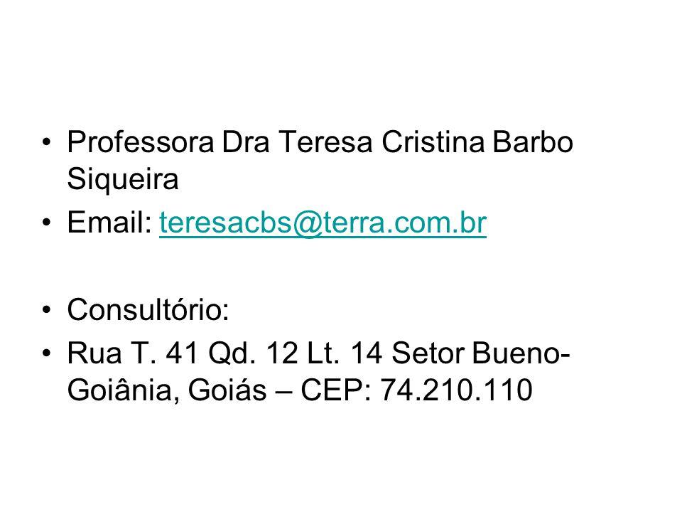 Professora Dra Teresa Cristina Barbo Siqueira Email: teresacbs@terra.com.brteresacbs@terra.com.br Consultório: Rua T. 41 Qd. 12 Lt. 14 Setor Bueno- Go