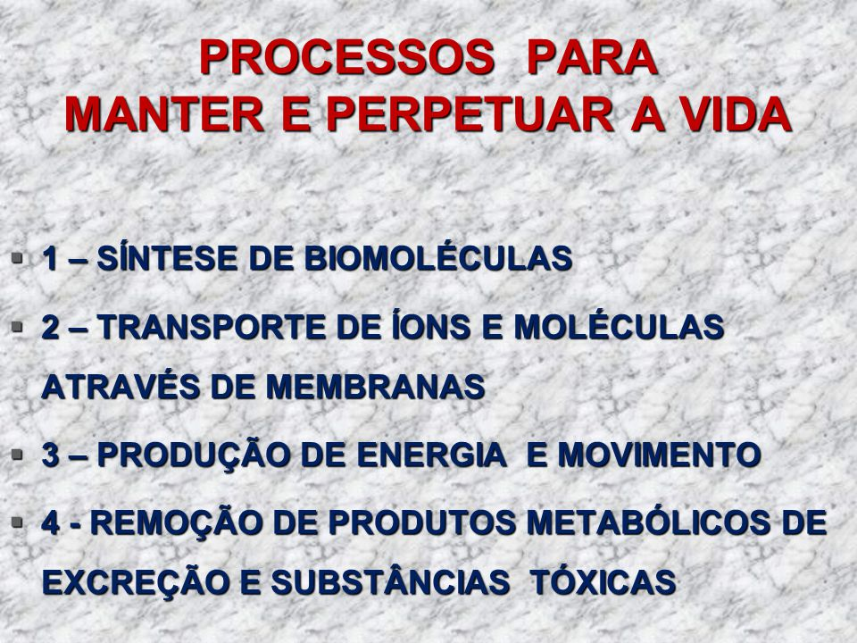 PROCESSOS PARA MANTER E PERPETUAR A VIDA 1 – SÍNTESE DE BIOMOLÉCULAS 1 – SÍNTESE DE BIOMOLÉCULAS 2 – TRANSPORTE DE ÍONS E MOLÉCULAS ATRAVÉS DE MEMBRAN